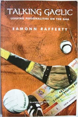 Talking Gaelic: Leading personalities on the GAA: Eamonn Rafferty: 9780861219421: Amazon.com: Books