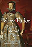 Image of Mary Tudor: Princess, Bastard, Queen