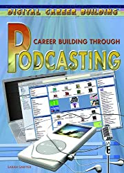 Career Building Through Podcasting (Digital Career Building)