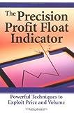 The Precision Profit Float Indicator, Steve Woods, 188327284X