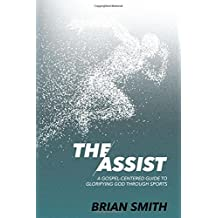 The Assist: A Gospel-Centered Guide to Glorifying God through Sports