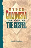 Hyper-Calvinism and the Call of the Gospel, David J. Engelsma, 0916206505