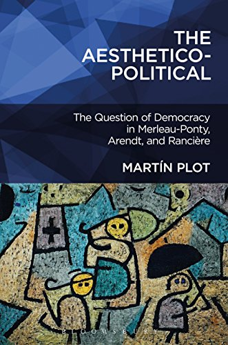 Download The Aesthetico-Political: The Question of Democracy in Merleau-Ponty, Arendt, and Rancière Pdf