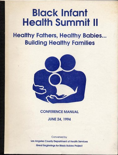 Black Infant Health Summit II Conference Manual; Healthy Fathers, Healthy Babies.building Healthy Families
