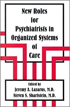 New Roles for Psychiatrists in Organized Systems of Care (Issues in Psychiatry)