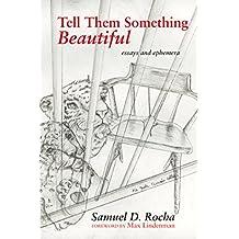 Tell Them Something Beautiful: Essays and Ephemera