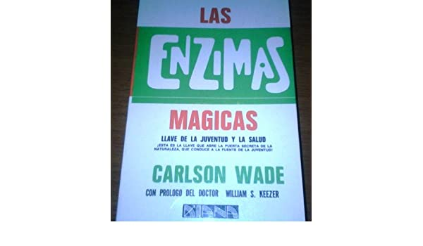 Las Enzimas Magicas: Llave De La Juventud Y La Salud: carlson wade ...