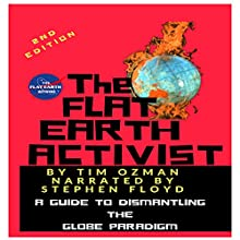 The Flat Earth Activist, Second Edition: A Guide to Dismantling the Globe-Paradigm Audiobook by Tim Ozman Narrated by Stephen Floyd