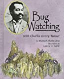 Bug Watching With Charles Henry Turner (Naturalist's Apprentice Biographies)