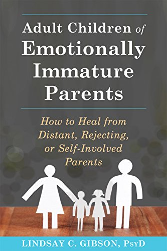 Adult Children of Emotionally Immature Parents: How to Heal from Distant, Rejecting, or Self-Involved Parents ()