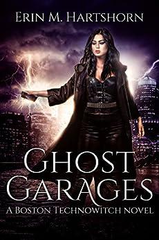 Ghost Garages: A Boston Technowitch Novel by [Hartshorn, Erin M.]