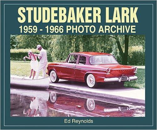 Téléchargez l'ebook en anglais Studebaker Lark: 1959-1966 Photo Archive by Ed Reynolds (Littérature Française) PDF RTF