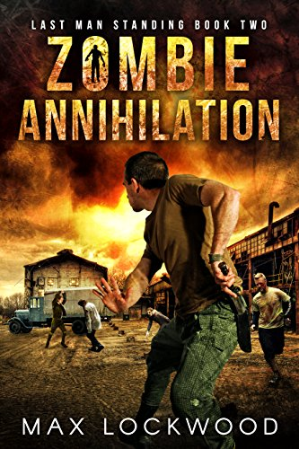 Zombie Annihilation: A Post-Apocalyptic Zombie Survival (Last Man Standing Book 2) by [Lockwood, Max]