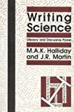 Writing Science : Literacy and Discursive Power, Halliday, M. A. and Martin, J. R., 0822961032