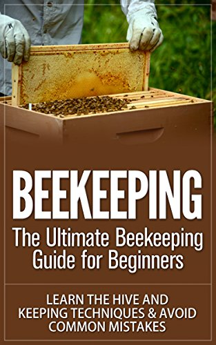 Beekeeping: The Ultimate Beekeeping Guide for Beginners. Learn The Hive and Keeping Techniques & Avoid Common Mistakes (Beekeeping, Beekeeping For Beginners, ... Beekeeping Techniques, Beekeeping Mistakes) by [Scout, John]