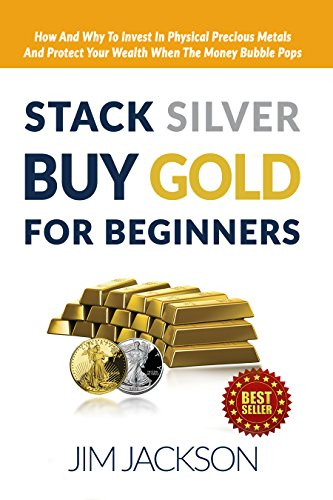 Precious Stacks - Stack Silver, Buy Gold, For Beginners: How And Why To Invest In Physical Precious Metals And, Protect Your Wealth, When The, Money Bubble Pops (Silver, ... Silver, Gold Fever, Gold Wars, FED Book 1)