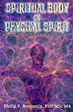 Spiritual Body or Physical Spirit, Philip Benjamin, 1620061821