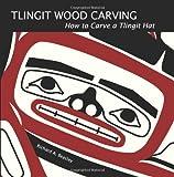 Tlingit Wood Carving, Richard A. Beasley, 098257861X