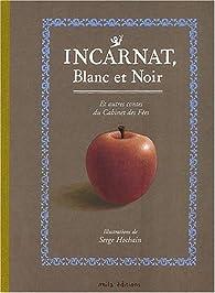 Incarnat, blanc et noir et autres contes du Cabinet des Fées par Serge Hochain