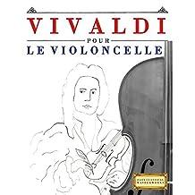 Vivaldi pour le Violoncelle: 10 pièces faciles pour le Violoncelle débutant livre (French Edition)