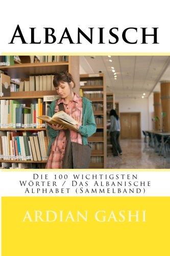 Albanisch: Die 100 wichtigsten Wörter / Das Albanische Alphabet (Sammelband) (German Edition)