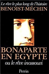 Le rêve le plus long de l'histoire. Tome 3 : Bonaparte en Egypte ou le rêve inassouvi par Benoist-Mechin