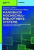 Handbuch Hochschulbibliothekssysteme : Leistungsfähige Informationsinfrastrukturen Für Wissenschaft und Studium, , 3110309912