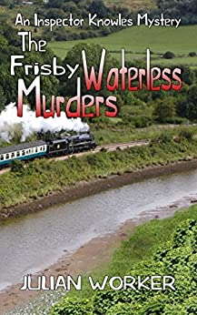 The Frisby Waterless Murders (An Inspector Knowles Mystery Book 3) by [Worker, Julian]