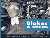 Blokes and Sheds, Jim Hopkins and Julie Riley, 1869502787