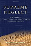 Supreme Neglect: How to Revive Constitutional Protection For Private Property (Inalienable Rights)