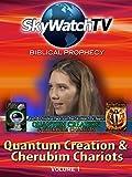Skywatch TV: Biblical Prophecy - Quantum Creation and Cherubim Chariots