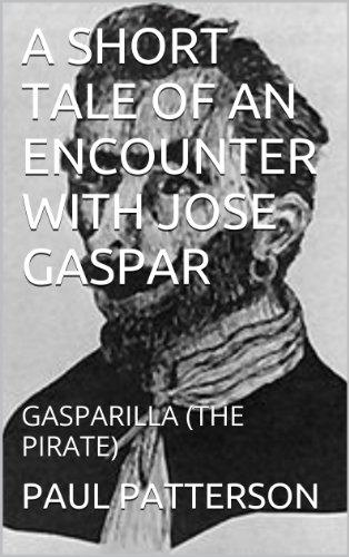 Gasparilla Pirate Festival (A SHORT TALE OF AN ENCOUNTER WITH JOSE GASPAR: GASPARILLA (THE PIRATE))
