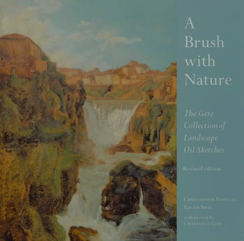 Read Online A Brush With Nature: The Gere Collection of Landscape Oil Sketches, Revised Edition (National Gallery London Publications) ebook