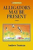 Alligators May Be Present, Andrew Furman, 0299207803