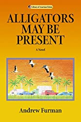 Alligators May Be Present: A Novel (Library of American Fiction)