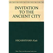 INVITATION TO THE ANCIENT CITY