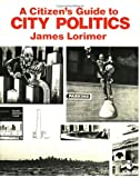 A Citizen's Guide to City Politics, James Lorimer, 0888620276