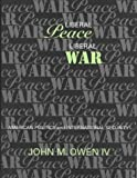 Liberal Peace, Liberal War, John M. Owen, 0801433193