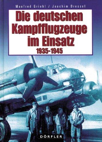 Die deutschen Kampfflugzeuge im Einsatz 1935-1945