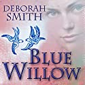 Blue Willow Audiobook by Deborah Smith Narrated by Kymberly Dakin