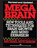Mega Brain: New Tools and Techniques for Brain Growth and Mind Expansion, Michael Hutchison, 1493532014