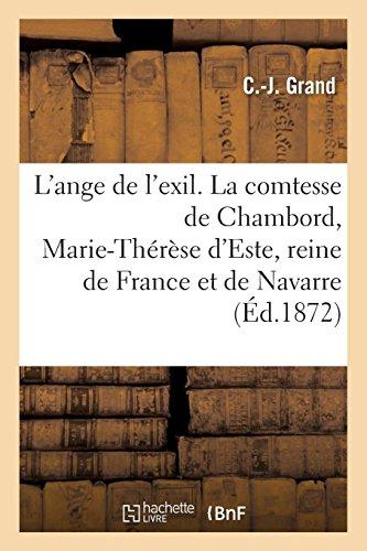 L'ange de l'exil. La comtesse de Chambord, Marie-Thérèse d'Este, reine de France et de Navarre
