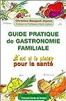Guide pratique de gastronomie familiale : L'Art et le Plaisir pour la santé par Bouguet-Joyeux