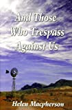And Those Who Trespass Against Us, Helen/M. Macpherson, 1935053418