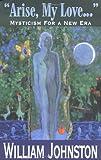 Arise, My Love: Mysticism for a New Era