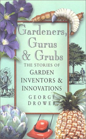 Gardeners, Gurus and Grubs: The Stories of Garden Inventors and Innovators