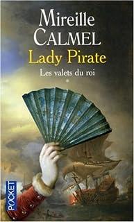 Lady pirate : [1]  : les valets du roi, Calmel, Mireille