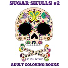 Adult Coloring Books: Sugar Skulls Volume 2