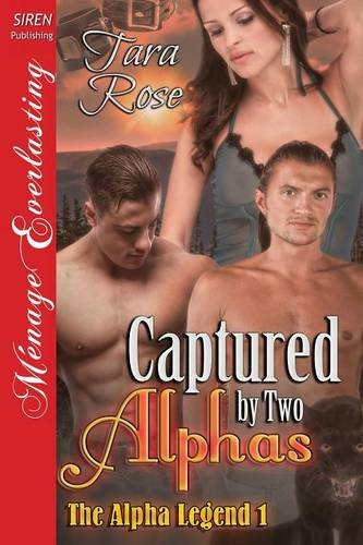 Captured by Two Alphas [The Alpha Legend 1] (Siren Publishing Menage Everlasting) (Siren Publishing Menage Everlasting: Alpha Legend)