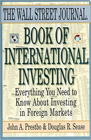 'Wall Street Journal' Book of International Investing: Everything You Need to Know About Investing in Foreign Markets